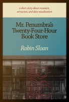Mr. Penumbra's Twenty-Four-Hour Book Store by Robin Sloan