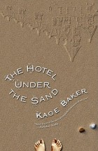 The Hotel Under the Sand by Kage Baker