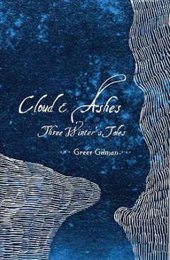 Cloud & Ashes: Three Winter's Tales by Greer Gilman