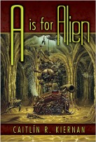 A is for Alien by Caitlin R. Kiernan