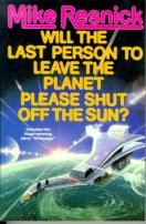 Will the Last Person to Leave the Planet Please Shut off the Sun? by Mike Resnick