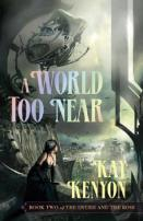 A World Too Near by Kay Kenyon