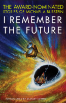 I Remember the Future: The Award-Nominated Stories of Michael A. Burstein by Michael A. Burstein