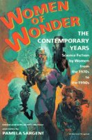 Women of Wonder, the Contemporary Years: Science Fiction by Women from the 1970s to the 1990s by