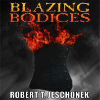 Blazing Bodices by Robert T. Jeschonek