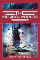 The Killing of Worlds by Scott Westerfeld