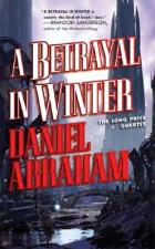 A Betrayal in Winter by Daniel Abraham