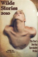Wilde Stories 2010: The Year's Best Gay Speculative Fiction by