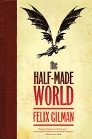 The Half-Made World by Felix Gilman