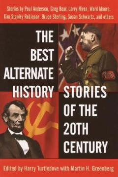 The Best Alternate History Stories of the 20th Century by