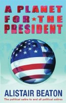 A Planet for the President by Alistair Beaton