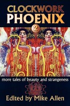 Clockwork Phoenix 2: More Tales of Beauty and Strangeness by