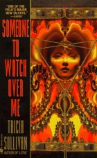 Someone to Watch Over Me by Tricia Sullivan