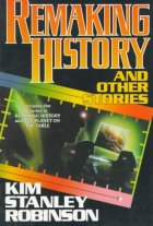 Remaking History and Other Stories by Kim Stanley Robinson