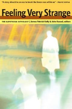 Feeling Very Strange: The Slipstream Anthology by
