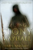 Raising Stony Mayhall by Daryl Gregory