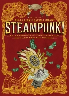 Steampunk!: An Anthology of Fantastically Rich and Strange Stories by