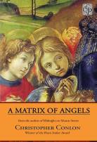 A Matrix Of Angels by Chris Conlon