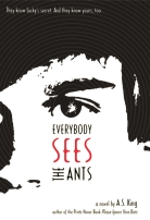 Everybody Sees the Ants by A.S. King