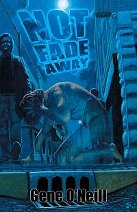 Not Fade Away by Gene O'Neill