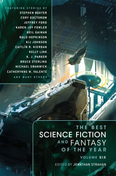 The Best Science Fiction and Fantasy of the Year: Volume Six by