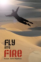 Fly Into Fire by Susan Jane Bigelow