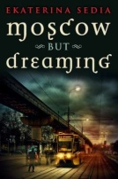 Moscow but Dreaming by Ekaterina Sedia
