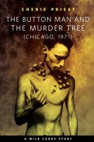 The Button Man and the Murder Tree by Cherie Priest